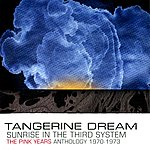 Tangerine Dream Sunrise In The Third System - The Pink Years Anthology : 1970-1973