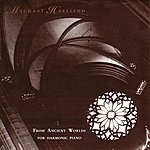 Michael Harrison From Ancient Worlds (For Harmonic Piano)