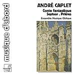 Sandrine Piau Caplet: Conte Fantastique / Septuor / Les Prières