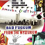 Amoeba Bad Fuggum From The Mysterium
