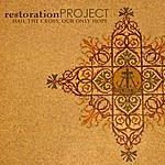 The Restoration Project Hail The Cross, Our Only Hope