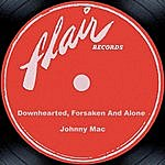 Johnny Mac Downhearted, Forsaken And Alone