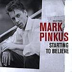 Mark Pinkus Starting To Believe