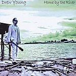 Drew Young Home By The River