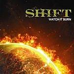 Shift Watch It Burn