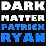 Patrick Ryan Dark Matter