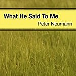 Peter Neumann What He Said To Me