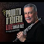 Paquito D'Rivera Tango Jazz : Live At Jazz At Lincoln Center