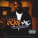 2wice Don't Fear Me Hear Me