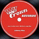 Johnny Mac Just A Little Lovin', Will Go A Long Way