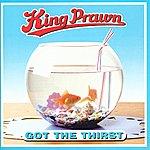 King Prawn Got The Thirst