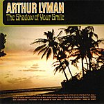 Arthur Lyman The Shadow Of Your Smile
