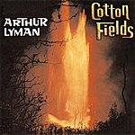 Arthur Lyman Cotton Fields