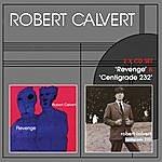 Robert Calvert 'revenge' & 'centigrade 232'