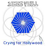 James Yuill Crying For Hollywood