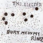 The Elected Bury Me In My Rings