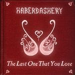 Haberdashery The Last One That You Love
