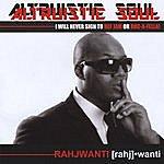 "Rahjwanti Altruistic Soul ""I Will Never Sign To Def Jam Or Roc-A-Fella!"