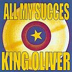 King Oliver All My Succes - King Oliver