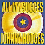 Johnny Hodges All My Succes - Johnny Hodges