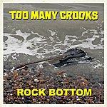 Too Many Crooks Rock Bottom