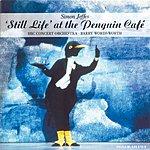 "BBC Concert Orchestra Jeffes: ""Still Life"" At The Penguin Café; Four Pieces For Orchestra"
