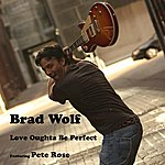 Brad Wolf Love Oughta Be Perfect