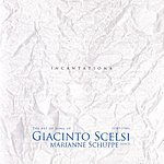 Giacinto Scelsi The Art Song Of Giacinto Scelsi: Incantations
