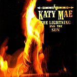 Katy Mae The Lightning And The Sun