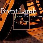 Brent Lamb Right Now It's Raining