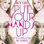 Kylie Minogue Put Your Hands Up (If You Feel Love) (The Remixes)