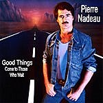 Pierre Nadeau Trio Good Things (Come To Those Who Wait)