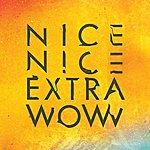 Nice Nice Extra Wow