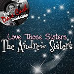 The Andrews Sisters Love Those Sisters - [The Dave Cash Collection]