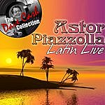 Astor Piazzolla Latin Live - [The Dave Cash Collection]