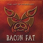 Bacon Fat The Art Of Freedom