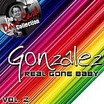 Gonzalez Real Gone Baby Vol. 2 - [The Dave Cash Collection]