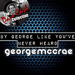 George McCrae By George Like You've Never Heard - [The Dave Cash Collection]
