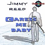 Jimmy Reed Caress Me Baby