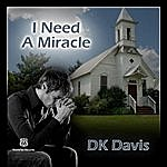 D.K. Davis I Need A Miracle