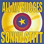 Sonny Stitt All My Succes: Sonny Stitt