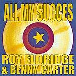 Roy Eldridge All My Succes: Roy Eldridge Et Benny Carter