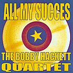 Bobby Hackett All My Succes: The Bobby Hackett Quartet