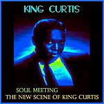 King Curtis Soul Meeting (The New Scene Of King Curtis / Remastered)
