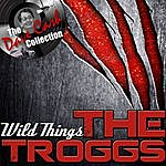 The Troggs Wild Things - [The Dave Cash Collection]