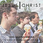 Jesus Christ Odd-Shaped Muzak