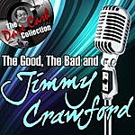 Jimmy Crawford The Good, The Bad, And Jimmy Crawford - [The Dave Cash Collection]
