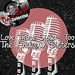 The Andrews Sisters Love Those Sisters Too - [The Dave Cash Collection]