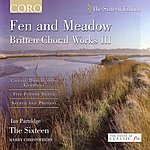 The Sixteen Fen And Meadow: Britten Choral Works III