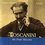 Arturo Toscanini My First Record